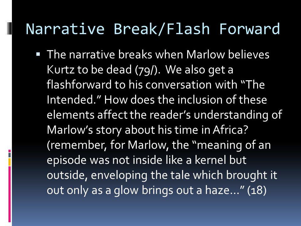 Narrative Break/Flash Forward  The narrative breaks when Marlow believes Kurtz to be dead (79/). We also get a flashforward to his conversation with