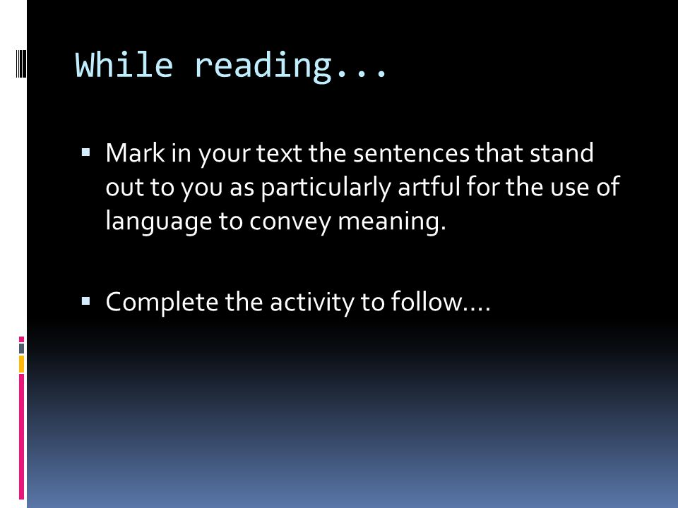 While reading...  Mark in your text the sentences that stand out to you as particularly artful for the use of language to convey meaning.  Complete
