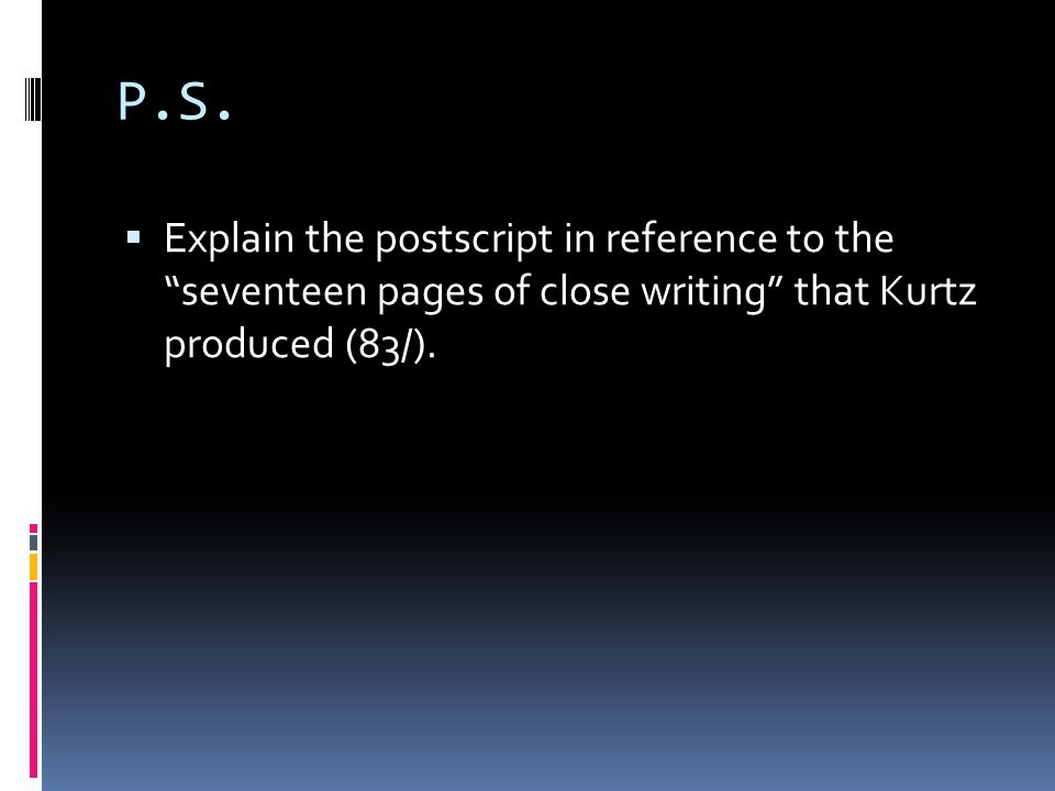 """P.S.  Explain the postscript in reference to the """"seventeen pages of close writing"""" that Kurtz produced (83/)."""