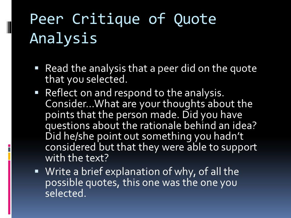 Peer Critique of Quote Analysis  Read the analysis that a peer did on the quote that you selected.  Reflect on and respond to the analysis. Consider