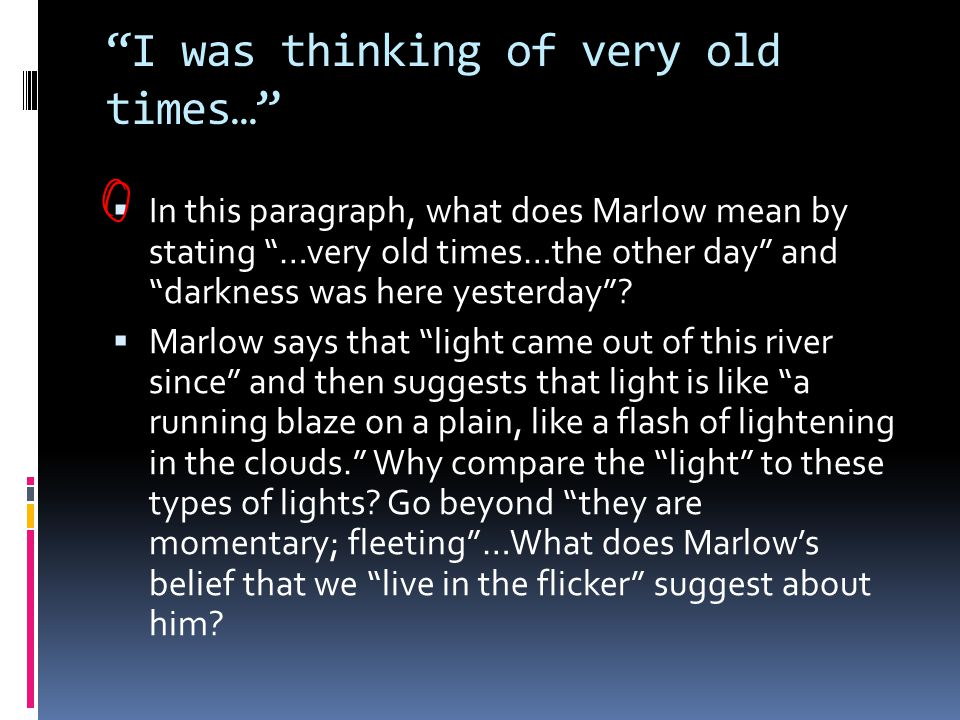 """""""I was thinking of very old times…""""  In this paragraph, what does Marlow mean by stating """"…very old times…the other day"""" and """"darkness was here yeste"""