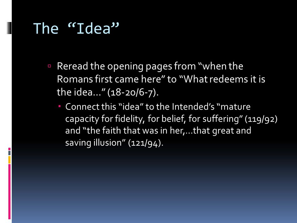 """The """"Idea""""  Reread the opening pages from """"when the Romans first came here"""" to """"What redeems it is the idea…"""" (18-20/6-7).  Connect this """"idea"""" to t"""