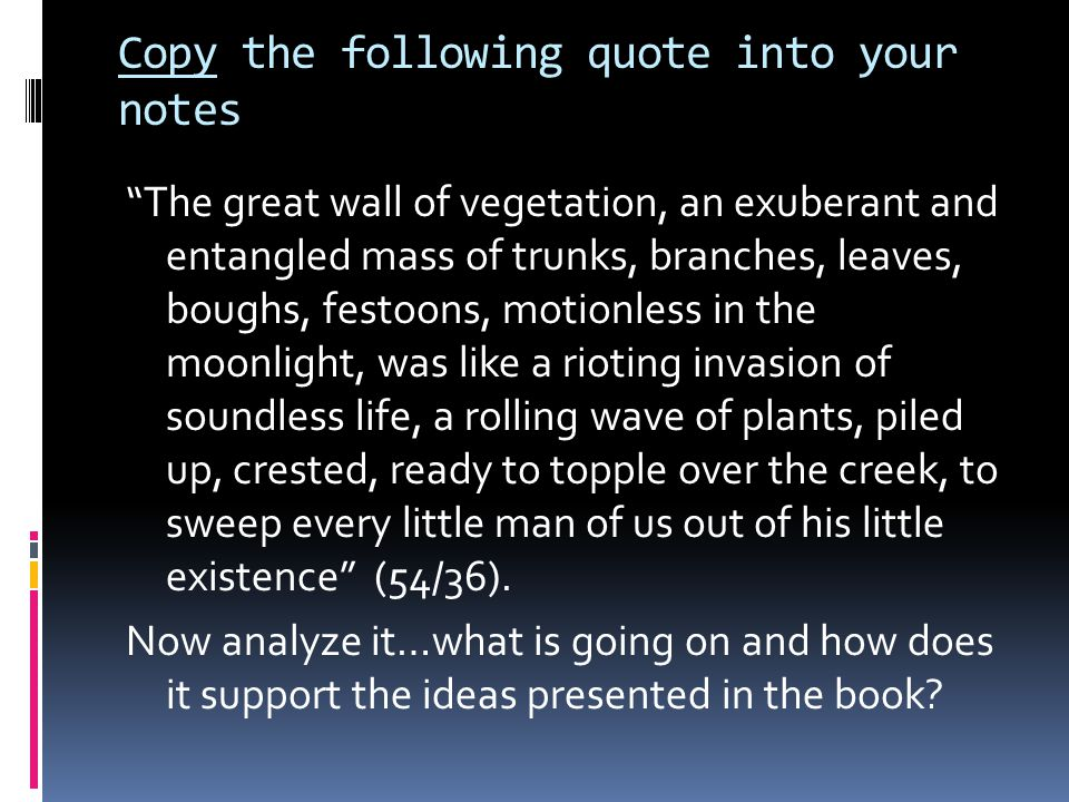 """Copy the following quote into your notes """"The great wall of vegetation, an exuberant and entangled mass of trunks, branches, leaves, boughs, festoons,"""