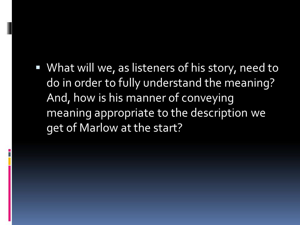  What will we, as listeners of his story, need to do in order to fully understand the meaning? And, how is his manner of conveying meaning appropriat