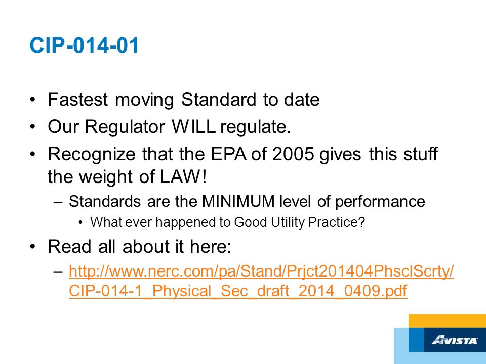 CIP-014-01 Fastest moving Standard to date Our Regulator WILL regulate. Recognize that the EPA of 2005 gives this stuff the weight of LAW! –Standards