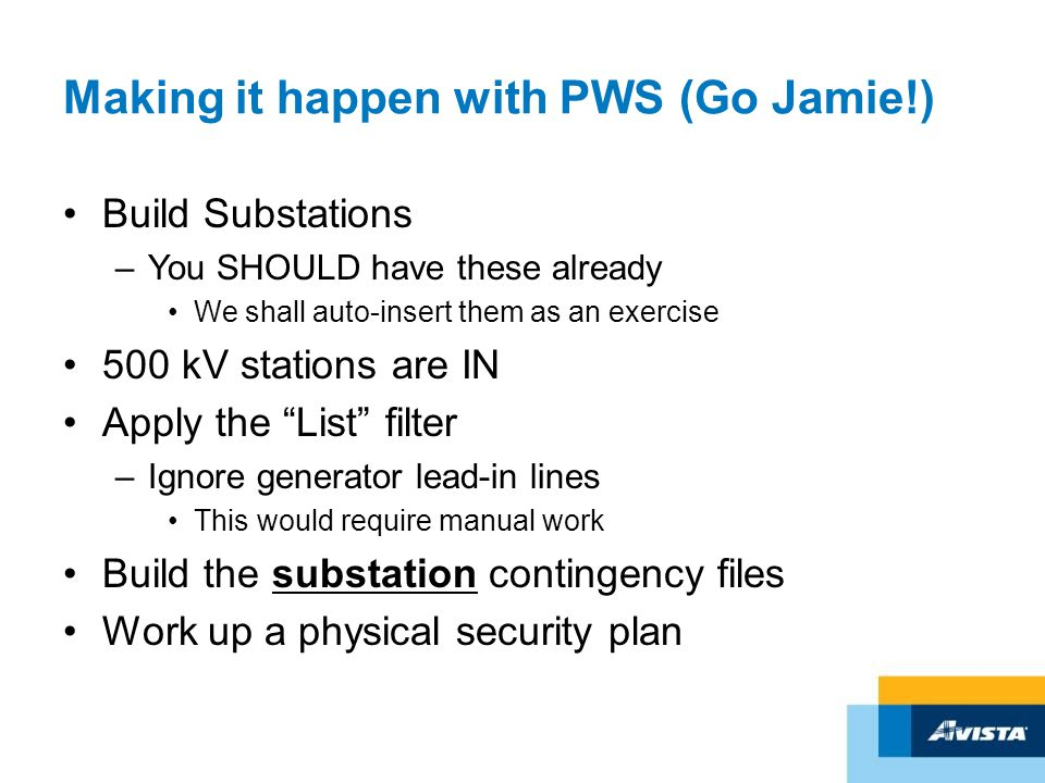 Making it happen with PWS (Go Jamie!) Build Substations –You SHOULD have these already We shall auto-insert them as an exercise 500 kV stations are IN