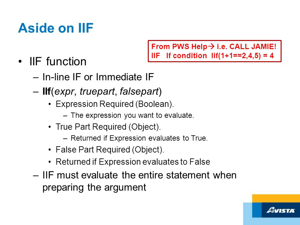 Aside on IIF IIF function –In-line IF or Immediate IF –IIf(expr, truepart, falsepart) Expression Required (Boolean). –The expression you want to evalu