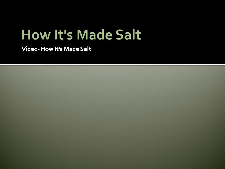 Video- How It's Made Salt
