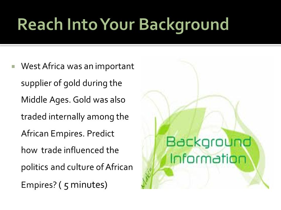  West Africa was an important supplier of gold during the Middle Ages. Gold was also traded internally among the African Empires. Predict how trade i