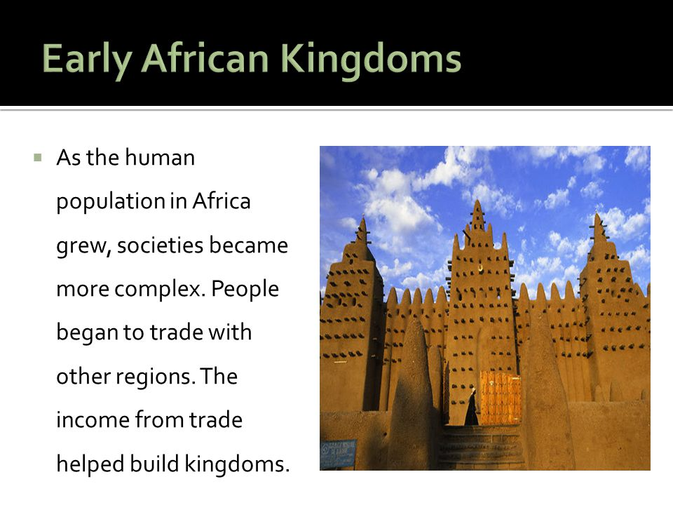  As the human population in Africa grew, societies became more complex. People began to trade with other regions. The income from trade helped build