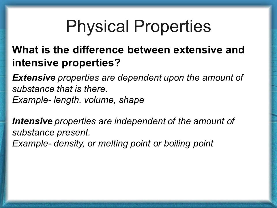 Physical Properties What is the difference between extensive and intensive properties.