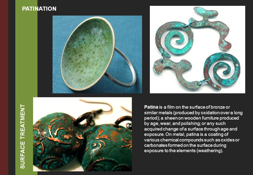 Patina is a film on the surface of bronze or similar metals (produced by oxidation over a long period); a sheen on wooden furniture produced by age, wear, and polishing; or any such acquired change of a surface through age and exposure.