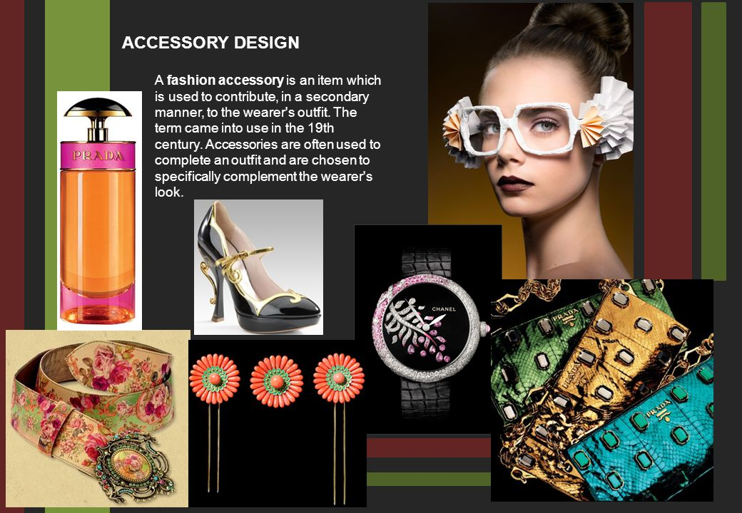 A fashion accessory is an item which is used to contribute, in a secondary manner, to the wearer s outfit.