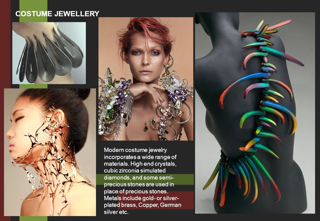 COSTUME JEWELLERY Modern costume jewelry incorporates a wide range of materials.