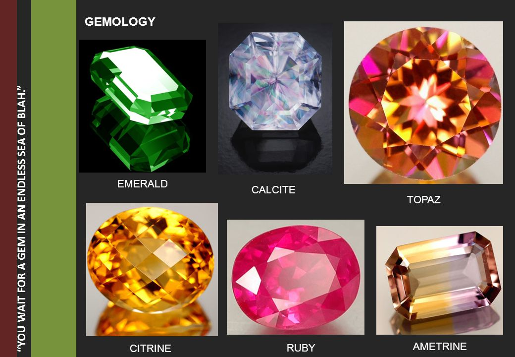 GEMOLOGY TOPAZ CITRINE AMETRINE EMERALD RUBY CALCITE YOU WAIT FOR A GEM IN AN ENDLESS SEA OF BLAH.