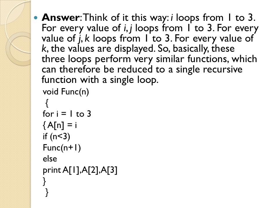 Answer: Think of it this way: i loops from 1 to 3. For every value of i, j loops from 1 to 3. For every value of j, k loops from 1 to 3. For every val