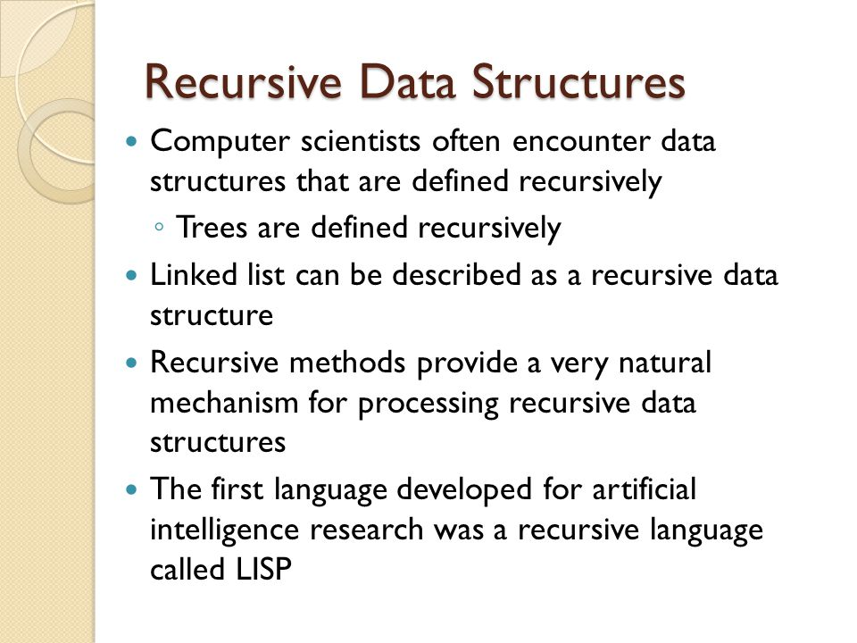 Recursive Data Structures Computer scientists often encounter data structures that are defined recursively ◦ Trees are defined recursively Linked list