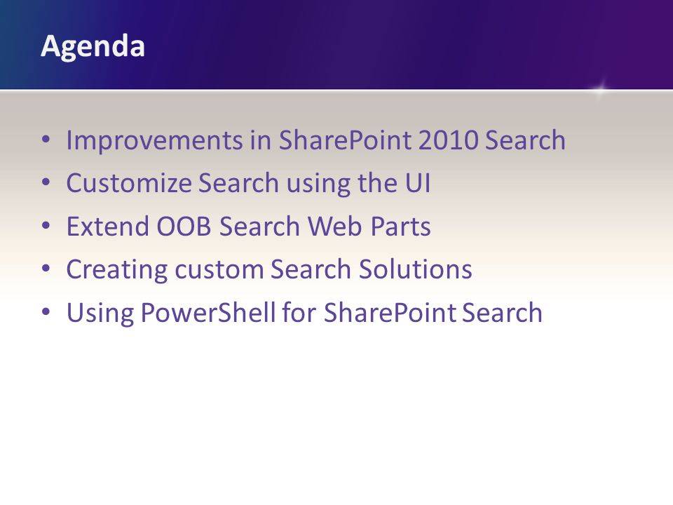 Agenda Improvements in SharePoint 2010 Search Customize Search using the UI Extend OOB Search Web Parts Creating custom Search Solutions Using PowerShell for SharePoint Search