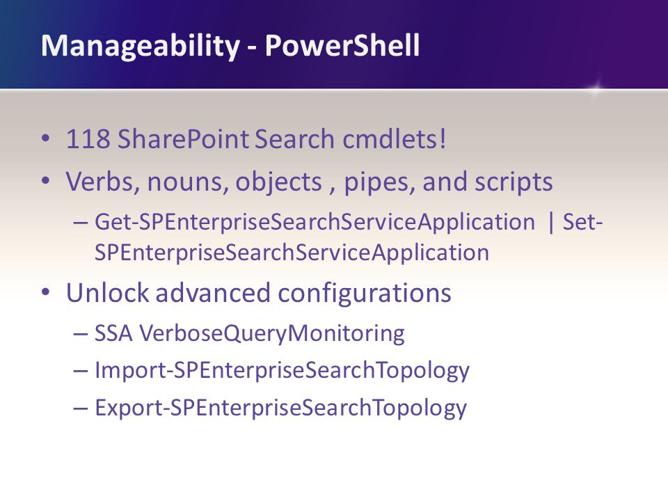 Manageability - PowerShell 118 SharePoint Search cmdlets! Verbs, nouns, objects, pipes, and scripts – Get-SPEnterpriseSearchServiceApplication | Set-