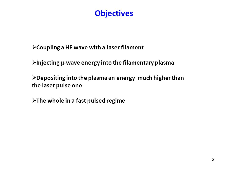2 Objectives  Coupling a HF wave with a laser filament  Injecting µ-wave energy into the filamentary plasma  Depositing into the plasma an energy m