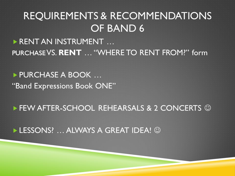"""REQUIREMENTS & RECOMMENDATIONS OF BAND 6  RENT AN INSTRUMENT … PURCHASE VS. RENT … """"WHERE TO RENT FROM?"""" form  PURCHASE A BOOK … """"Band Expressions B"""