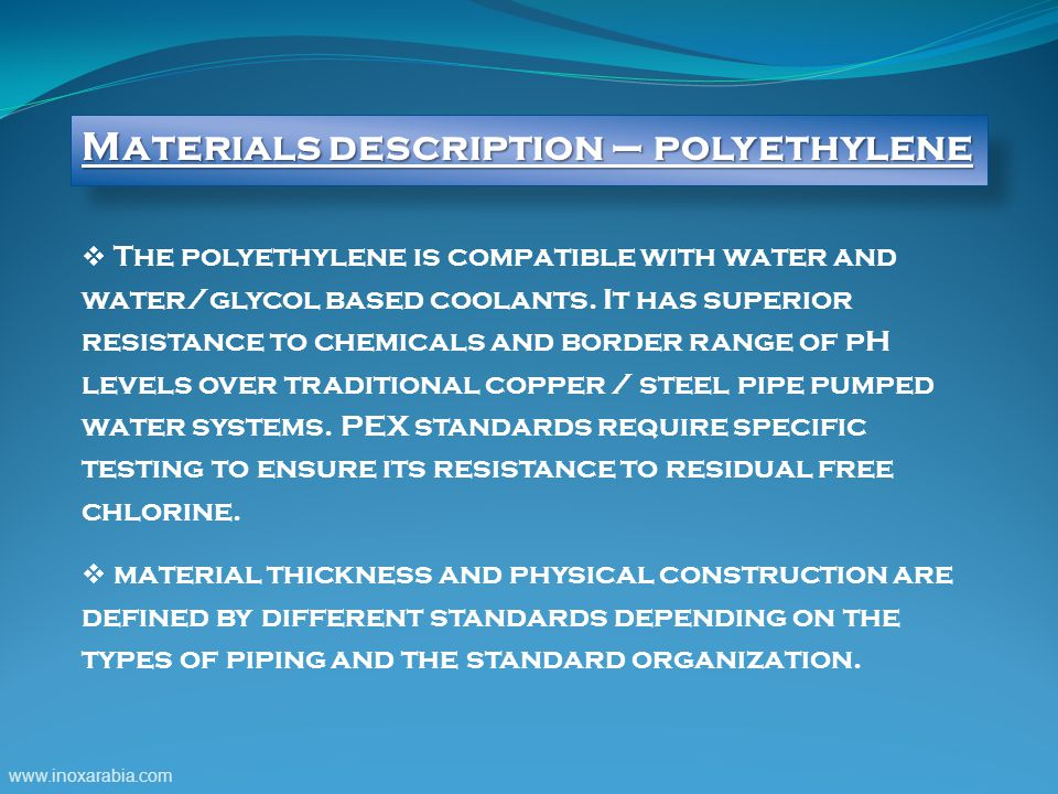  The polyethylene is compatible with water and water/glycol based coolants.