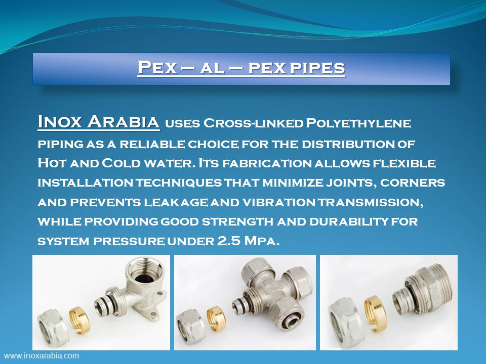 Inox Arabia Inox Arabia uses Cross-linked Polyethylene piping as a reliable choice for the distribution of Hot and Cold water.