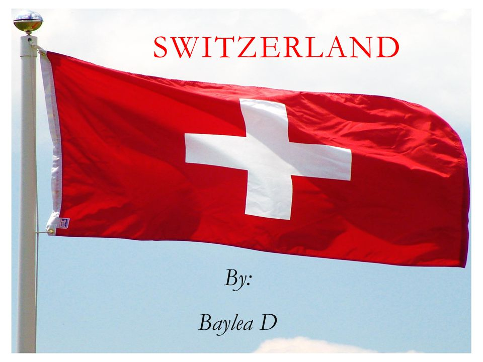 SWITZERLAND By: Baylea D