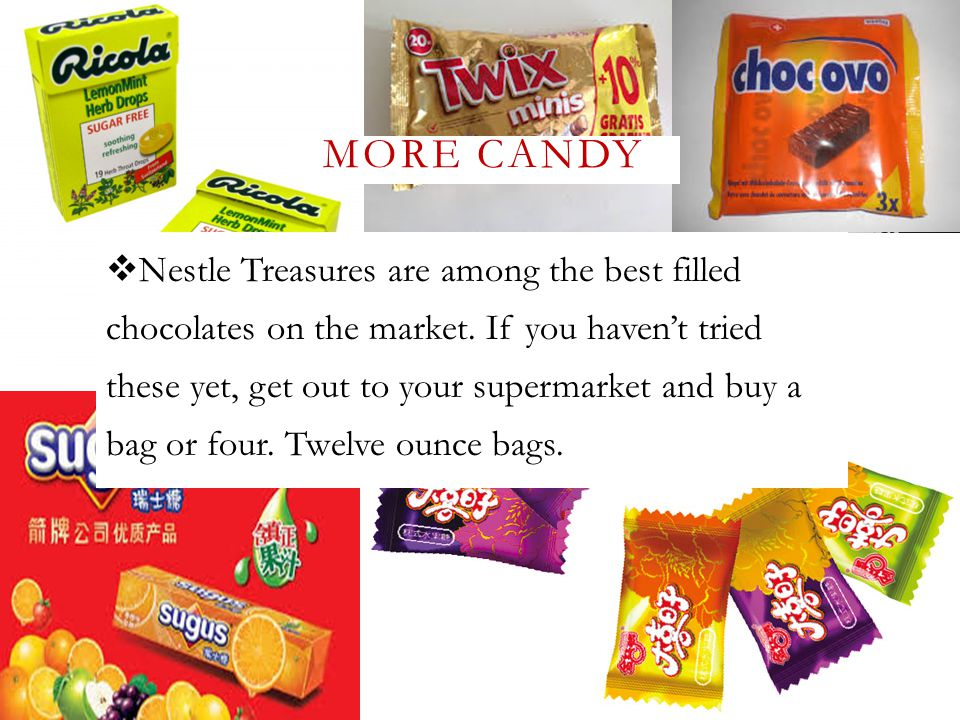 MORE CANDY  Nestle Treasures are among the best filled chocolates on the market.