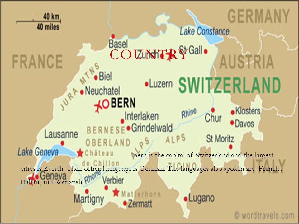COUNTRY Bern is the capital of Switzerland and the largest cities is Zurich. Their official language is German. The languages also spoken are French,