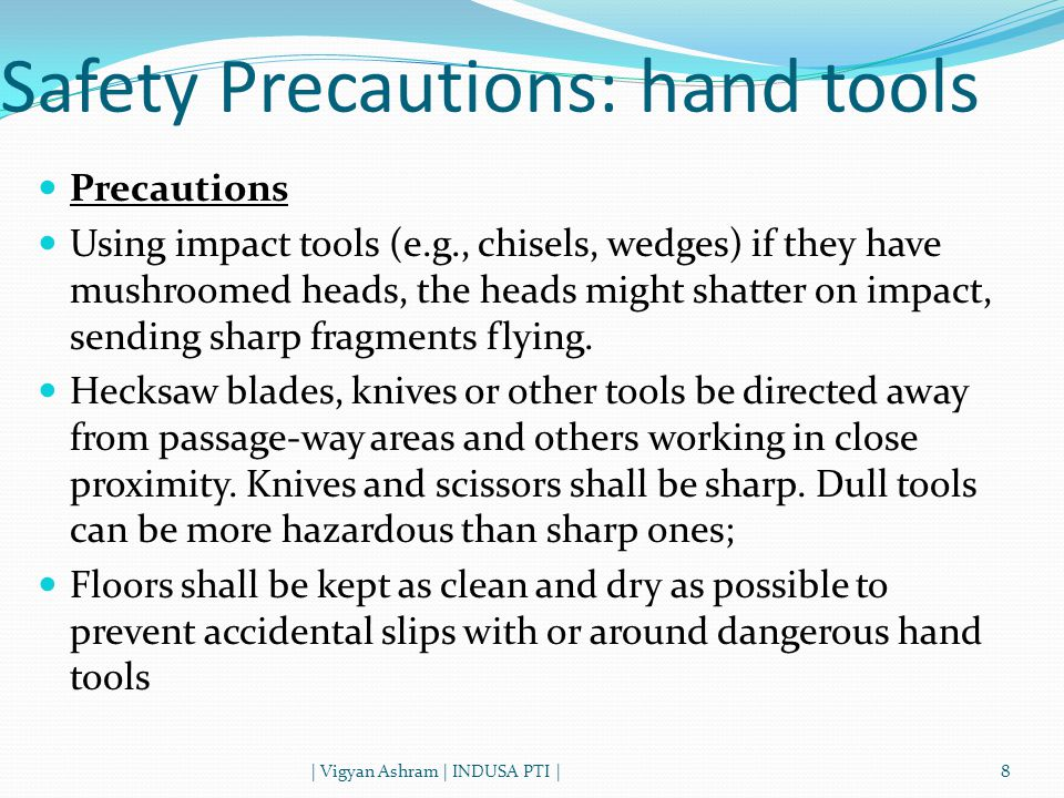 Safety Precautions: hand tools Precautions Around flammable substances, sparks produced by iron and steel hand tools can be a dangerous ignition source.