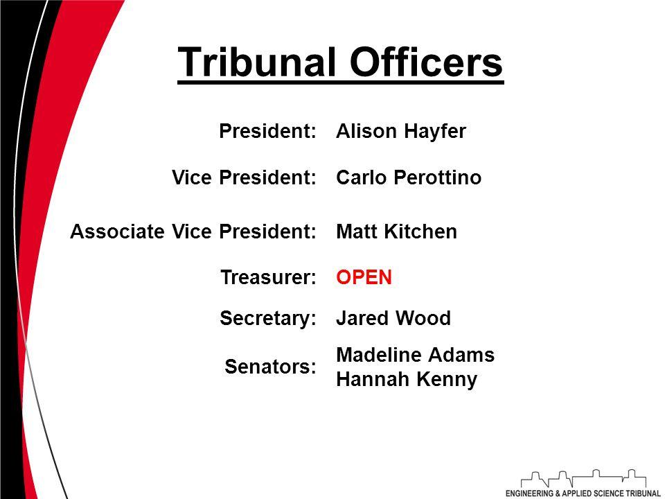 Tribunal Officers President:Alison Hayfer Vice President:Carlo Perottino Associate Vice President:Matt Kitchen Treasurer:OPEN Secretary:Jared Wood Senators: Madeline Adams Hannah Kenny
