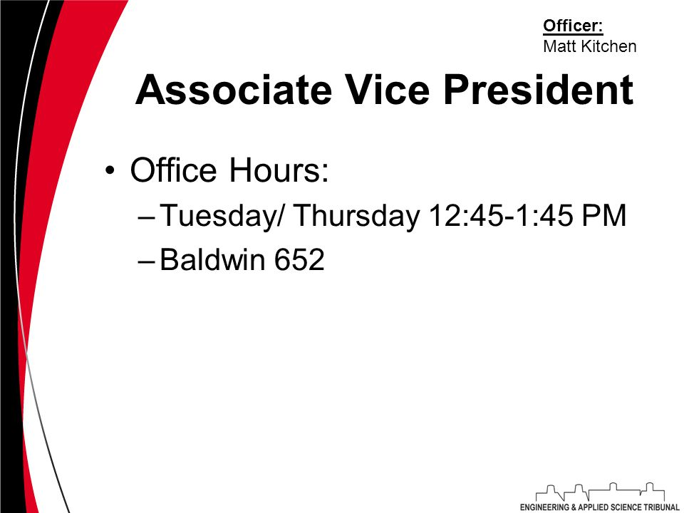 Associate Vice President Office Hours: –Tuesday/ Thursday 12:45-1:45 PM –Baldwin 652 Officer: Matt Kitchen