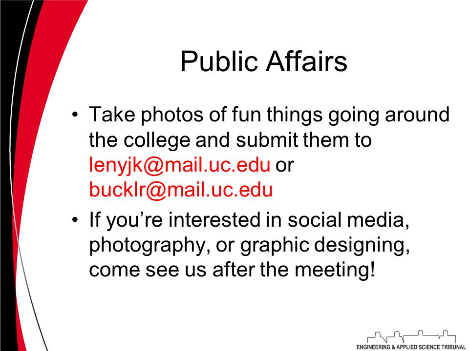 Public Affairs Take photos of fun things going around the college and submit them to lenyjk@mail.uc.edu or bucklr@mail.uc.edu If you're interested in social media, photography, or graphic designing, come see us after the meeting!