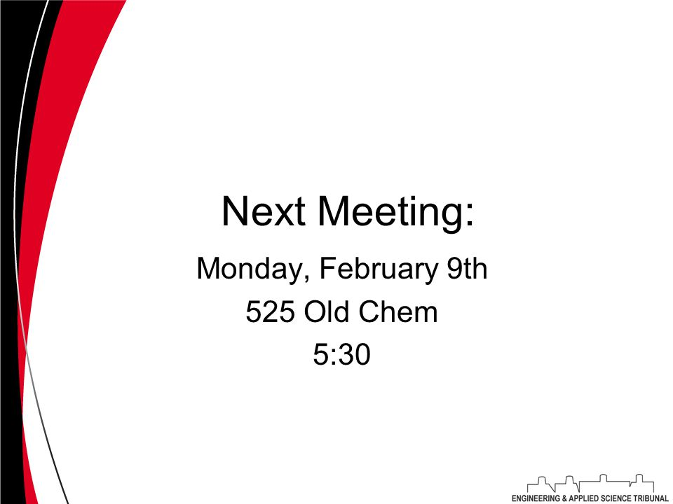 Next Meeting: Monday, February 9th 525 Old Chem 5:30