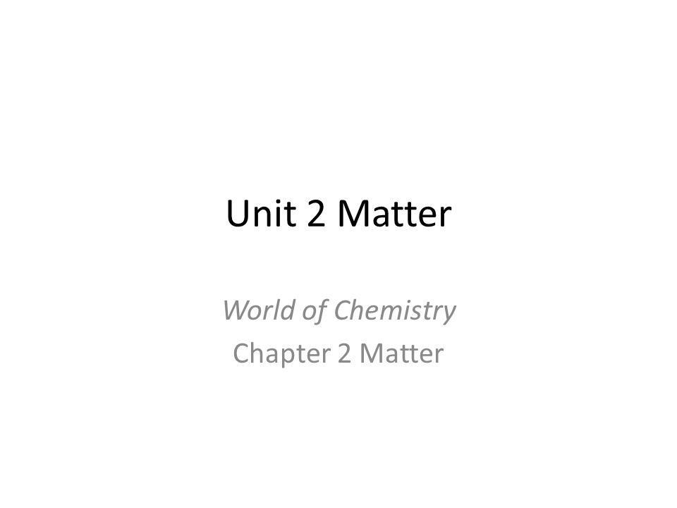 Chapter Objectives: Identify the composition of matter Distinguish between elements, compounds, and compounds Define the three states of matter Distinguish between physical and chemical properties Distinguish between physical and chemical changes Distinguish between mixtures and pure substances Identify methods to separate mixtures