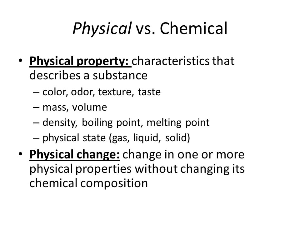 Physical Examples Physical properties – bubblegum has a pink color – carbon monoxide is odorless – the density of water is 1.0g/mL – Ms.