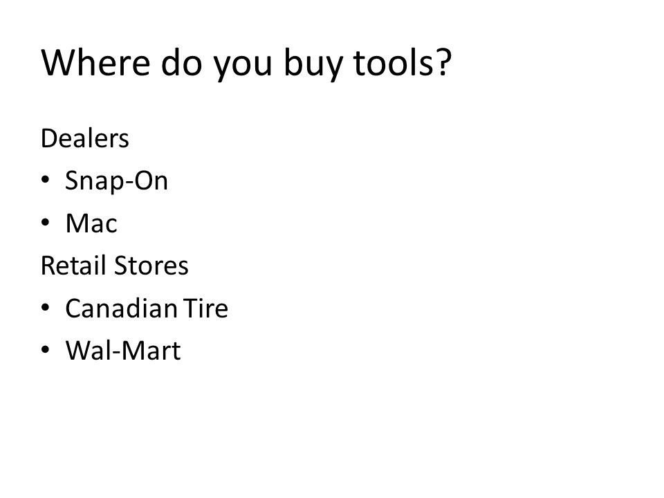 Where do you buy tools? Dealers Snap-On Mac Retail Stores Canadian Tire Wal-Mart