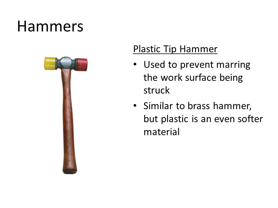 Hammers Rubber Mallet Usually made of solid rubber Some Rubber Mallets have an internal cavity in the head filled with lead shot These are called Dead Blow Mallets and prevent rebound when striking