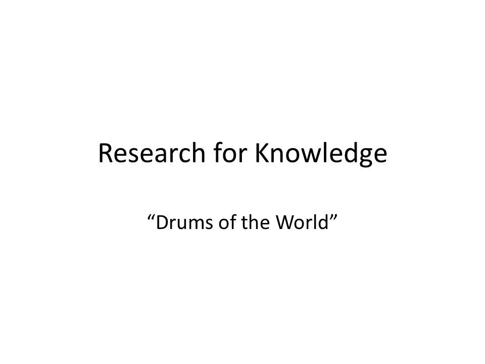 "Research for Knowledge ""Drums of the World"""