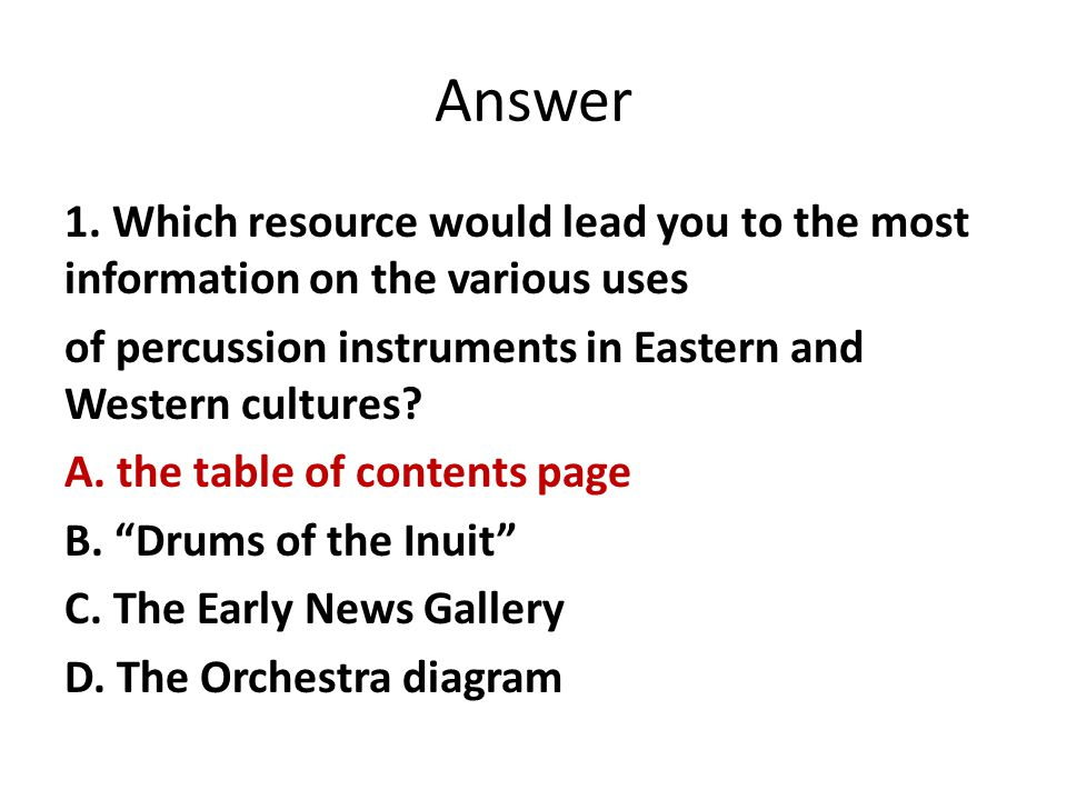 Answer 1. Which resource would lead you to the most information on the various uses of percussion instruments in Eastern and Western cultures? A. the