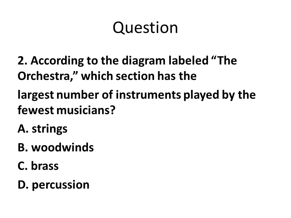 "Question 2. According to the diagram labeled ""The Orchestra,"" which section has the largest number of instruments played by the fewest musicians? A. s"