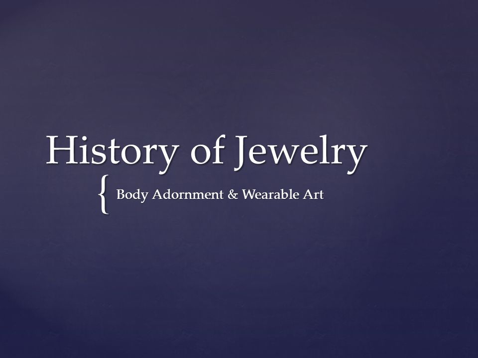 { History of Jewelry Body Adornment & Wearable Art