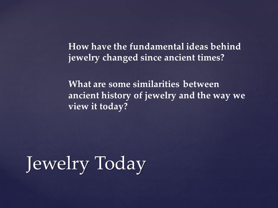 How have the fundamental ideas behind jewelry changed since ancient times.