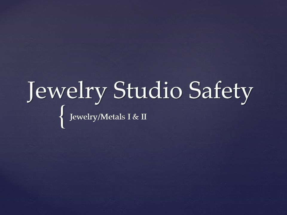 { Jewelry Studio Safety Jewelry/Metals I & II