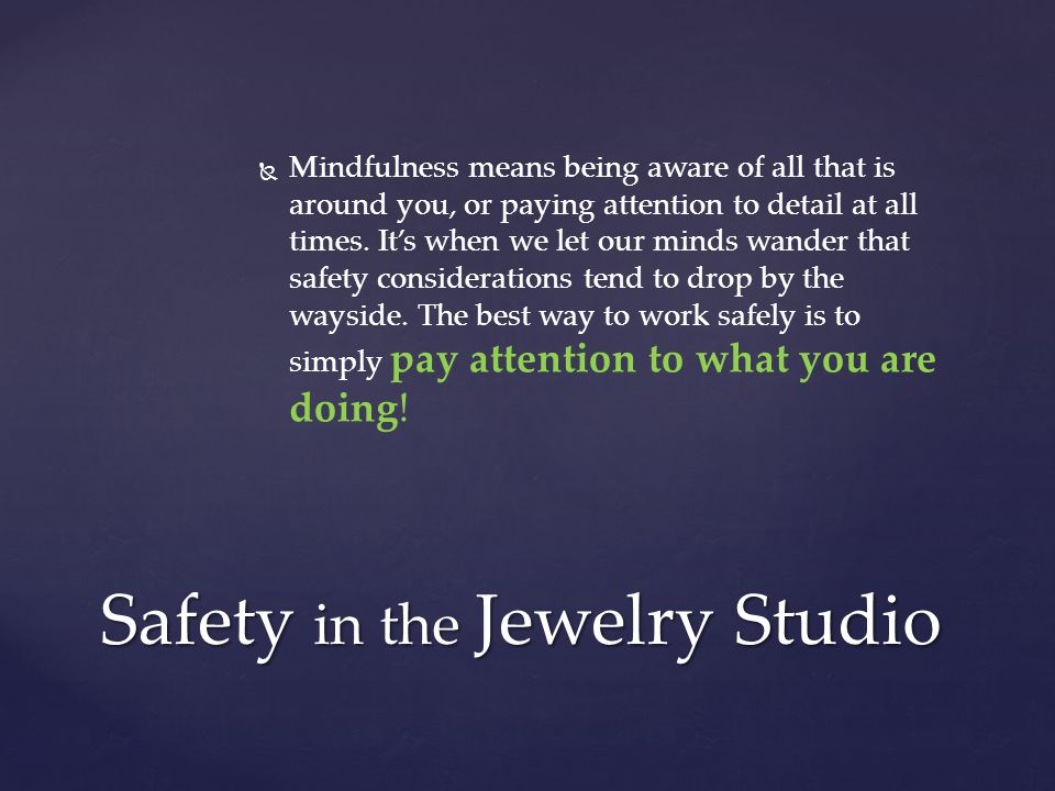   Mindfulness means being aware of all that is around you, or paying attention to detail at all times.