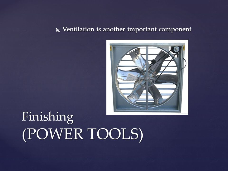  Ventilation is another important component Finishing (POWER TOOLS)