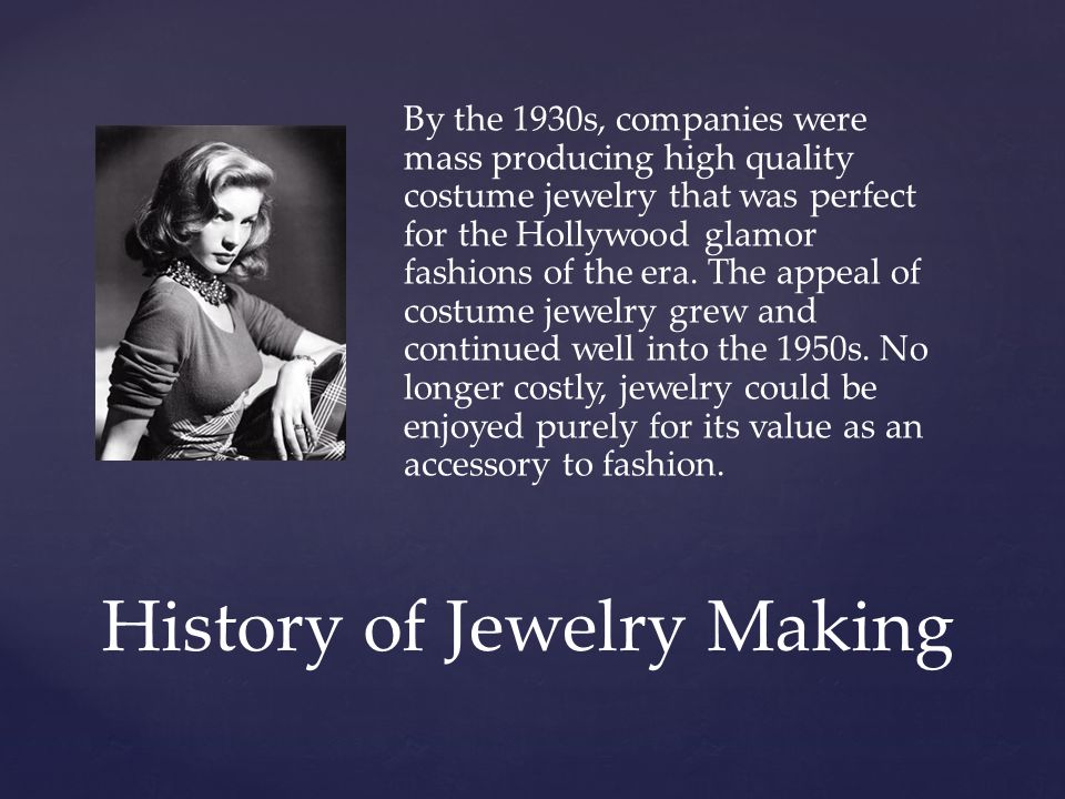 By the 1930s, companies were mass producing high quality costume jewelry that was perfect for the Hollywood glamor fashions of the era.