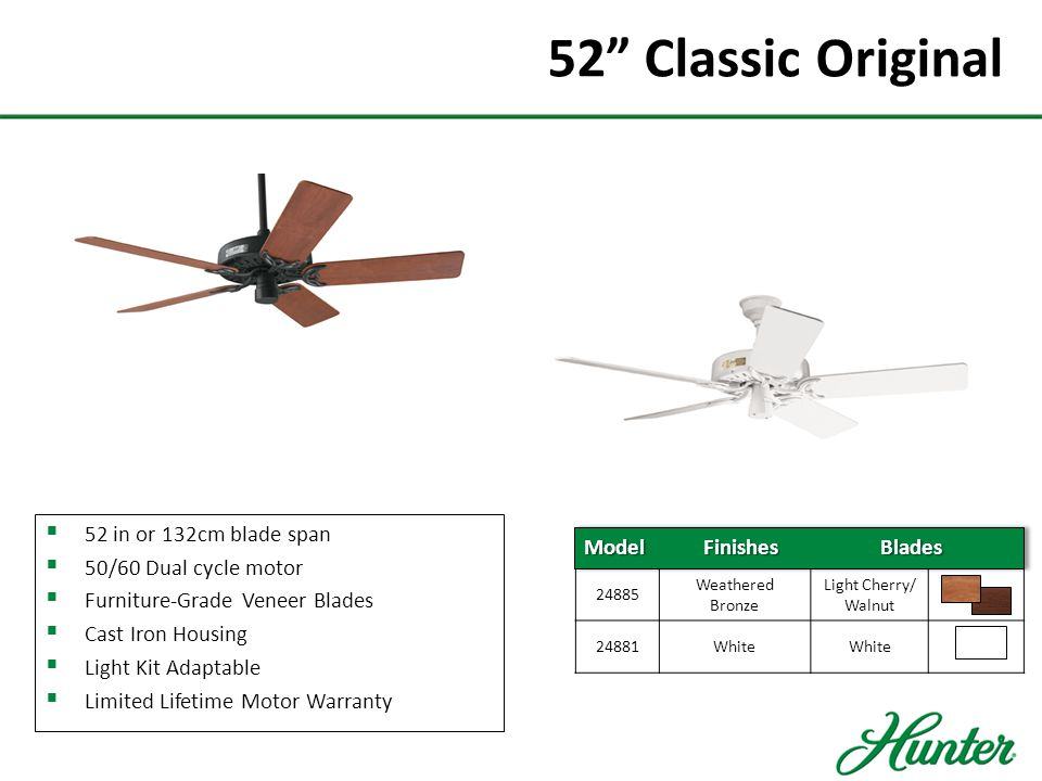 52 Builder Plus  52 in or 132cm blade span  Whisperwind® Motor  Uses three 60 watt bulbs (not included)  Installer's Choice 3 Positioning Mounting  Limited Lifetime Motor Warranty 50560White 50561Brushed Nickel Brazilian Cherry/ Burnt Walnut 50562New Bronze Brazilian Cherry/ Yellow Walnut Model Finishes Blades