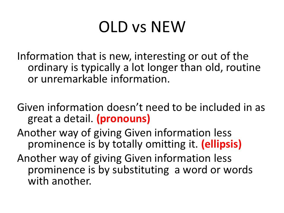 OLD vs NEW Information that is new, interesting or out of the ordinary is typically a lot longer than old, routine or unremarkable information.
